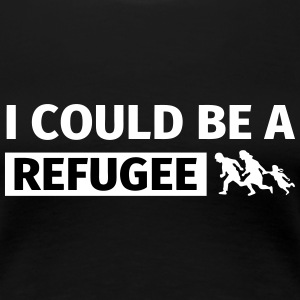 I could be a refugee T-shirts - Dame premium T-shirt