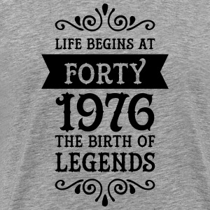 Life Begins at Forty - 1976 The Birth Of Legends T-Shirts - Männer Premium T-Shirt