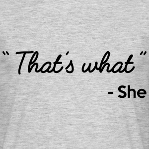 """ That's what "" - She Tee shirts - T-shirt Homme"