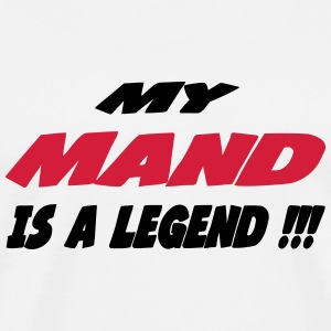 My mand is a legend !!! T-skjorter - Premium T-skjorte for menn