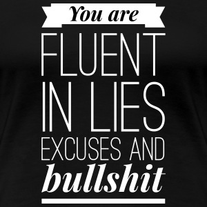 You are fluent in lies excuses and bullshit T-shirts - Vrouwen Premium T-shirt
