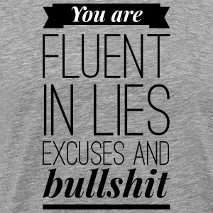 You are fluent in lies excuses and bullshit T-shirts - Mannen Premium T-shirt