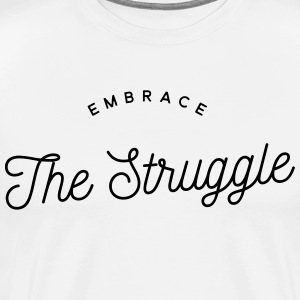Embrace the struggle T-shirts - Mannen Premium T-shirt