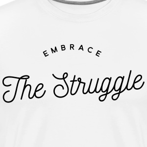 Embrace the struggle T-Shirts - Men's Premium T-Shirt