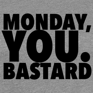 monday you bastard T-Shirts - Women's Premium T-Shirt