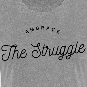 Embrace the struggle T-shirts - Vrouwen Premium T-shirt