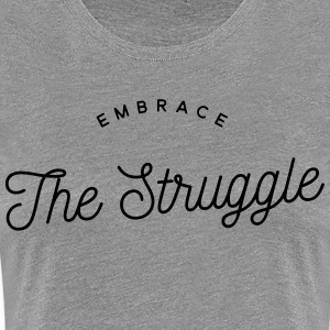 Embrace the struggle T-Shirts - Women's Premium T-Shirt