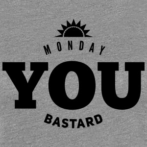 monday you bastard T-shirts - Vrouwen Premium T-shirt