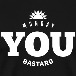 monday you bastard T-Shirts - Men's Premium T-Shirt