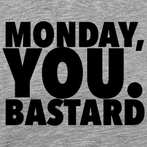 monday you bastard T-shirts - Herre premium T-shirt
