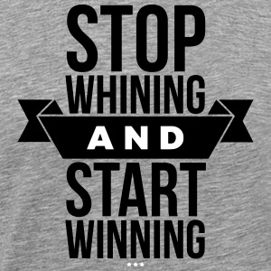 Stop whining and start winning T-shirts - Mannen Premium T-shirt
