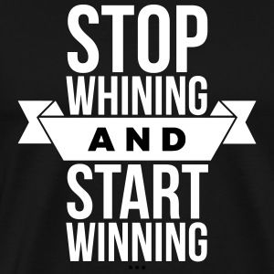 Stop whining and start winning T-shirts - Herre premium T-shirt