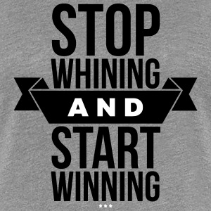 Stop whining and start winning T-shirts - Vrouwen Premium T-shirt