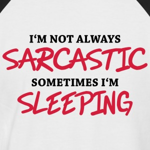 I'm not always sarcastic, sometimes I'm sleeping T-Shirts - Men's Baseball T-Shirt