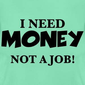 I need money T-shirts - Vrouwen T-shirt