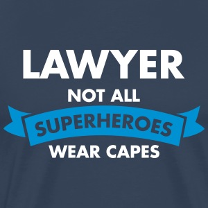 Lawyer - Not All Superheroes Wear Capes T-Shirts - Männer Premium T-Shirt