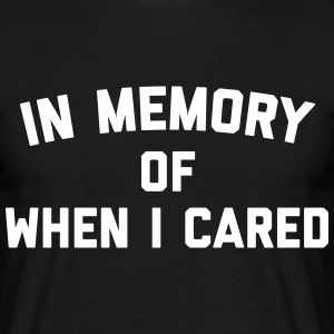 Memory When Cared Funny Quote T-Shirts - Men's T-Shirt