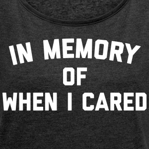 Memory When Cared Funny Quote T-Shirts - Women's T-shirt with rolled up sleeves