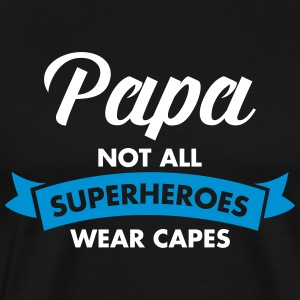 Papa - Not All Superheroes Wear Capes T-Shirts - Männer Premium T-Shirt