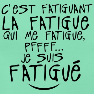 fatiguant fatigue citation 0 Tee shirts - T-shirt Femme