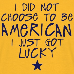 i did not choose american just lucky T-Shirts - Männer T-Shirt