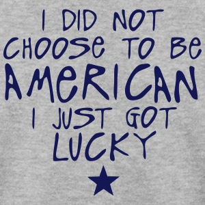 i did not choose american just lucky  Hoodies & Sweatshirts - Men's Sweatshirt
