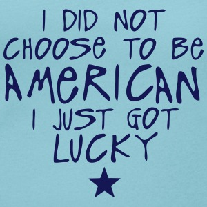 i did not choose american just lucky  T-Shirts - Women's Scoop Neck T-Shirt