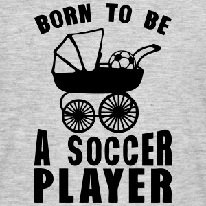 soccer landau born player to be T-Shirts - Men's T-Shirt