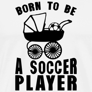 soccer landau born player to be T-Shirts - Männer Premium T-Shirt