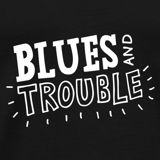 Blues and Trouble