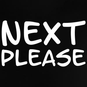 Next please Baby T-shirts - Baby T-shirt