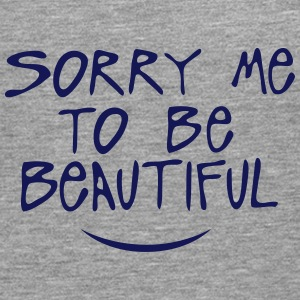 sorry me to be beautiful quote Long sleeve shirts - Men's Premium Longsleeve Shirt