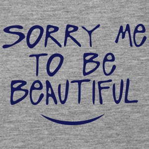 sorry me to be beautiful quote Tops - Women's Premium Tank Top