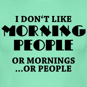 I don't like morning people... T-Shirts - Men's T-Shirt