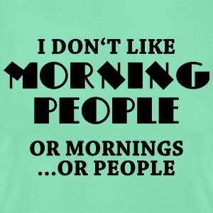 I don't like morning people... T-shirts - T-shirt dam