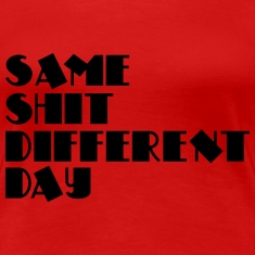 Same shit - different day T-Shirts