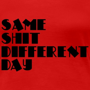 Same shit - different day T-shirts - Vrouwen Premium T-shirt