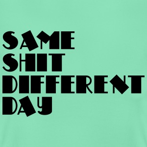 Same shit - different day T-shirts - T-shirt dam