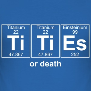 TITIES or death - text can be changed - Men's Slim Fit T-Shirt
