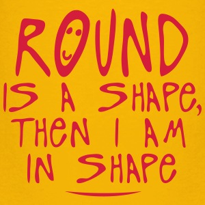 round is a shape then quote Shirts - Kids' Premium T-Shirt