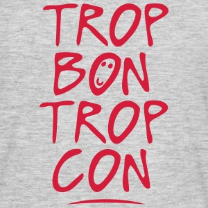 trop bon trop con citation Tee shirts - T-shirt Homme