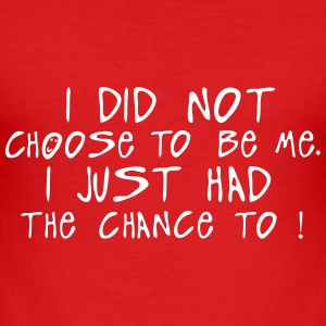 i did not choose me just chance citation T-Shirts - Männer Slim Fit T-Shirt