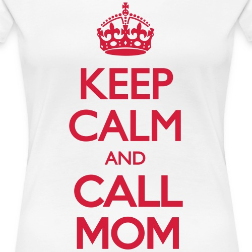 Keep Calm and Call Mom