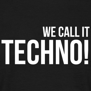 WE CALL IT TECHNO - Männer T-Shirt