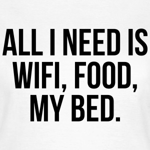 All I need is wifi, food, my bed T-shirts - T-shirt dam