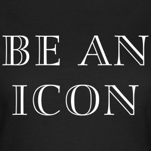Be an icon T-shirts - Vrouwen T-shirt