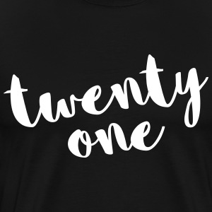 Twenty One / 21 Birthday Quote T-Shirts - Men's Premium T-Shirt