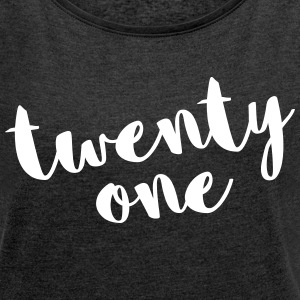 Twenty One / 21 Birthday Quote T-Shirts - Women's T-shirt with rolled up sleeves