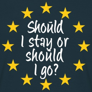 Brexit Should I Stay or Should I Go T-Shirts - Men's T-Shirt