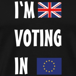 Brexit I'm Voting In T-Shirts - Men's Premium T-Shirt